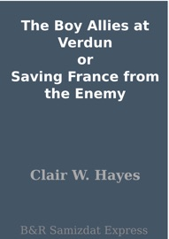 THE BOY ALLIES AT VERDUN OR SAVING FRANCE FROM THE ENEMY