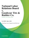 National Labor Relations Board V Goodyear Tire  Rubber Co