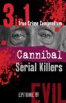 Cannibal Serial Killers 3-in-1 True Crime Compendium