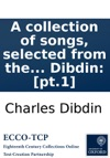 A Collection Of Songs Selected From The Works Of Mr Dibdin Pt1