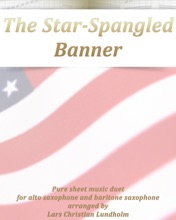 The Star-Spangled Banner Pure Sheet Music Duet For Alto Saxophone And Baritone Saxophone Arranged By Lars Christian Lundholm