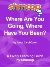 Shmoop Learning Guide: Where Are You Going Where Have You Been?