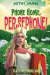 Myth-O-Mania Phone Home Persephone