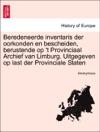 Beredeneerde Inventaris Der Oorkonden En Bescheiden Berustende Op T Provinciaal Archief Van Limburg Uitgegeven Op Last Der Provinciale Staten