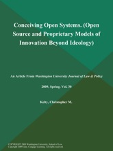 Conceiving Open Systems (Open Source and Proprietary Models of Innovation: Beyond Ideology)