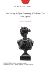 In-Country Refugee Processing Of Haitians: The Case Against.