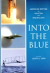Into The Blue American Writing On Aviation And Spaceflight