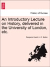 An Introductory Lecture On History Delivered In The University Of London Etc