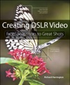 Creating DSLR Video From Snapshots To Great Shots