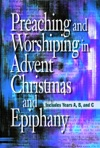 Preaching And Worshiping In Advent Christmas And Epiphany