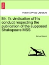 Mr Is Vindication Of His Conduct Respecting The Publication Of The Supposed Shakspeare MSS
