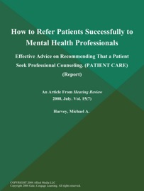 How To Refer Patients Successfully To Mental Health Professionals Effective Advice On Recommending That A Patient Seek Professional Counseling Patient Care Report