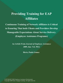 Providing Training for EAP Affiliates: Continuous Training of Network Affiliates is Critical to Ensuring That both Clients and Providers Develop Manageable Expectations About Service Delivery (Employee Assistance Programs) - The Journal of Employee Assistance