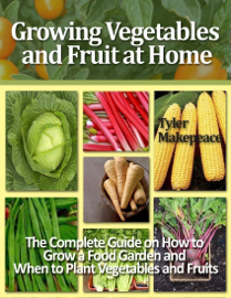 Growing Vegetables and Fruit at Home
