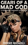Gears Of A Mad God A Steampunk Lovecraft Adventure