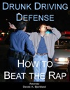 Drunk Driving Defense How To Beat The Rap