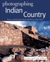 Photographing Indian Country Where To Find Perfect Shots And How To Take Them