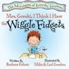 Mrs Gorski I Think I Have The Wiggle Fidgets