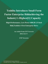 Toshiba Introduces Small Form Factor Enterprise Hddachieving The Industry's Highest[1] Capacity; High-Performance, Low-Power 600GB 2.5-Inch Hdd,Toshiba's First Enterprise Drive