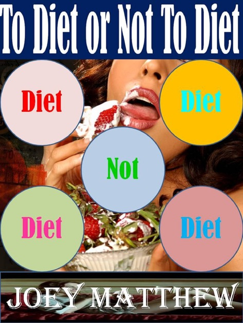 To Diet Or Not To Diet By Joey Matthew On Apple Books