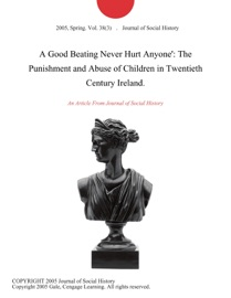 A Good Beating Never Hurt Anyone The Punishment And Abuse Of Children In Twentieth Century Ireland