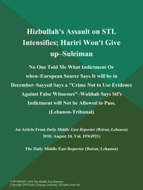 Hizbullah S Assault On Stl Intensifies Hariri Won T Give Up Suleiman No One Told Me What Indictment Or When European Source Says It Will Be In December Sayyed Says A Crime Not To Use Evidence Against False Witnesses Wahhab Says Stl S Indictment Will Not Be Allowed To Pass Lebanon Tribunal