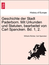Geschichte Der Stadt Paderborn. Mit Urkunden Und Statuten, Bearbeitet Von Carl Spancken. Bd. 1, 2.