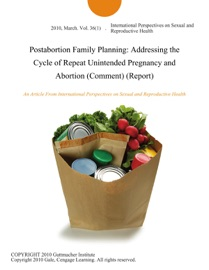 POSTABORTION FAMILY PLANNING: ADDRESSING THE CYCLE OF REPEAT UNINTENDED PREGNANCY AND ABORTION (COMMENT) (REPORT)