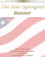 The Star-Spangled Banner Pure Sheet Music For Piano And Bb Instrument Arranged By Lars Christian Lundholm