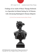 Findings Of An Audit Of Music Therapy Referrals In A Specialist In-Patient Setting For 16 Patients With Advancing Huntington's Disease (Report)