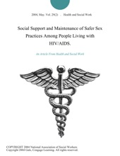 Social Support And Maintenance Of Safer Sex Practices Among People Living With HIV/AIDS.