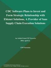 CDC Software Plans to Invest and Form Strategic Relationship with Ebiznet Solutions, A Provider of Saas Supply Chain Execution Solutions