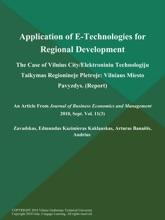 Application Of E-Technologies For Regional Development: The Case Of Vilnius City/Elektroniniu Technologiju Taikymas Regionineje Pletroje: Vilniaus Miesto Pavyzdys (Report)