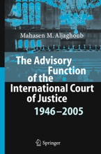 The Advisory Function Of The International Court Of Justice 1946 - 2005