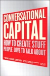 Conversational Capital How To Create Stuff People Love To Talk About