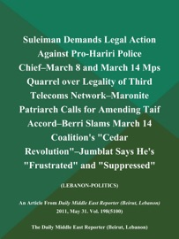 SULEIMAN DEMANDS LEGAL ACTION AGAINST PRO-HARIRI POLICE CHIEF--MARCH 8 AND MARCH 14 MPS QUARREL OVER LEGALITY OF THIRD TELECOMS NETWORK--MARONITE PATRIARCH CALLS FOR AMENDING TAIF ACCORD--BERRI SLAMS MARCH 14 COALITIONS