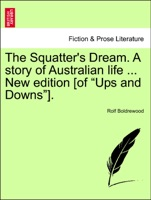 """The Squatter's Dream. A story of Australian life ... New edition [of """"Ups and Downs""""]."""