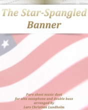 The Star-Spangled Banner -- Pure Sheet Music Duet For Alto Saxophone And Double Bass Arranged By Lars Christian Lundholm