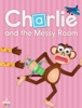 Charlie & the Messy Room