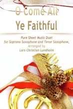 O Come All Ye Faithful Pure Sheet Music Duet for Soprano Saxophone and Tenor Saxophone, Arranged by Lars Christian Lundholm