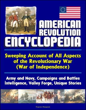 American Revolution Encyclopedia - Sweeping Account of All Aspects of the Revolutionary War (War of Independence) - Army and Navy, Campaigns and Battles, Intelligence, Valley Forge, Unique Stories image