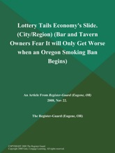 Lottery Tails Economy's Slide (City/Region) (Bar and Tavern Owners Fear It will Only Get Worse when an Oregon Smoking Ban Begins)