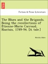 The Blues And The Brigands Being The Recollections Of Etienne-Marie Carraud Nantais 1789-94 A Tale