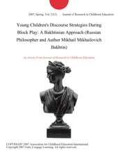 Young Children's Discourse Strategies During Block Play: A Bakhtinian Approach (Russian Philosopher And Author Mikhail Mikhailovich Bakhtin)