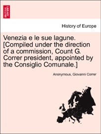 Venezia E Le Sue Lagune Compiled Under The Direction Of A Commission Count G Correr President Appointed By The Consiglio Comunale Vol Ii Par Ii