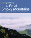 Photographing The Great Smoky Mountains Where To Find Perfect Shots And How To Take Them