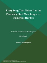 Every Drug That Makes It To The Pharmacy Shelf Must Leap Over Numerous Hurdles