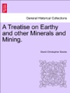 A Treatise On Earthy And Other Minerals And Mining Second Edition