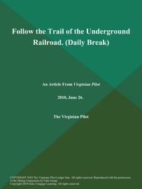 FOLLOW THE TRAIL OF THE UNDERGROUND RAILROAD (DAILY BREAK)