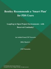 Bentley Recommends a 'Smart Plan' for PDS Users; Leapfrog to Open Project Environments - with Deserved Continuity!